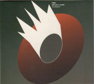 FIRE! with jim O'rourke | unreleased? (Rune Grammofon, 2011)